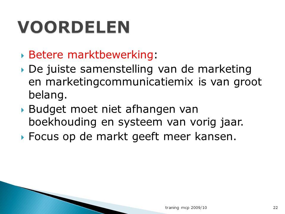  Betere marktbewerking:  De juiste samenstelling van de marketing en marketingcommunicatiemix is van groot belang.  Budget moet niet afhangen van b
