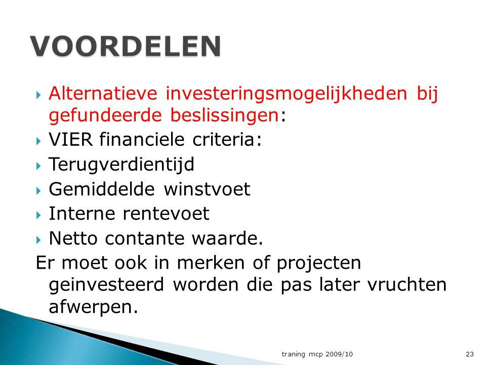  Alternatieve investeringsmogelijkheden bij gefundeerde beslissingen:  VIER financiele criteria:  Terugverdientijd  Gemiddelde winstvoet  Interne rentevoet  Netto contante waarde.