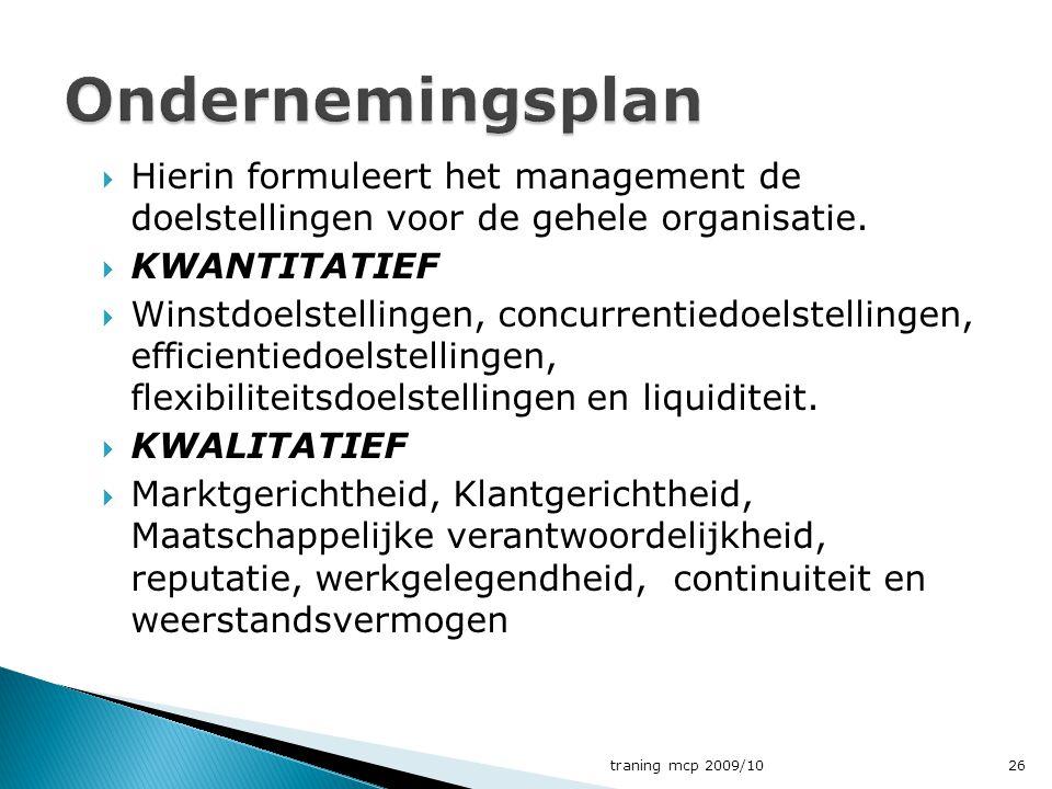  Hierin formuleert het management de doelstellingen voor de gehele organisatie.  KWANTITATIEF  Winstdoelstellingen, concurrentiedoelstellingen, eff