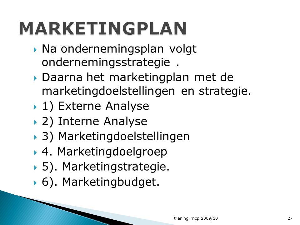  Na ondernemingsplan volgt ondernemingsstrategie.  Daarna het marketingplan met de marketingdoelstellingen en strategie.  1) Externe Analyse  2) I