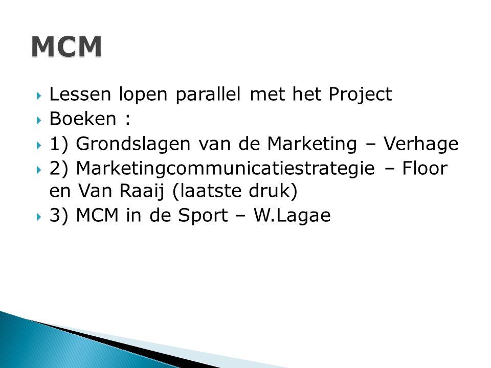  Lessen lopen parallel met het Project  Boeken :  1) Grondslagen van de Marketing – Verhage  2) Marketingcommunicatiestrategie – Floor en Van Raaij (laatste druk)  3) MCM in de Sport – W.Lagae