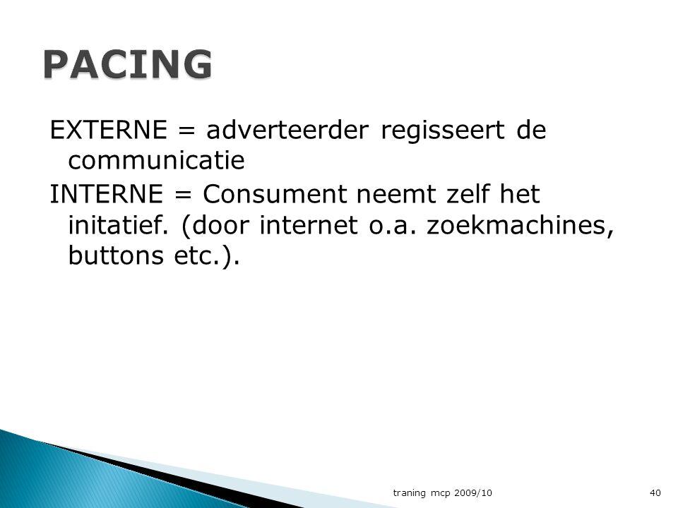EXTERNE = adverteerder regisseert de communicatie INTERNE = Consument neemt zelf het initatief. (door internet o.a. zoekmachines, buttons etc.). trani