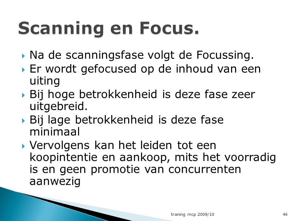  Na de scanningsfase volgt de Focussing.  Er wordt gefocused op de inhoud van een uiting  Bij hoge betrokkenheid is deze fase zeer uitgebreid.  Bi