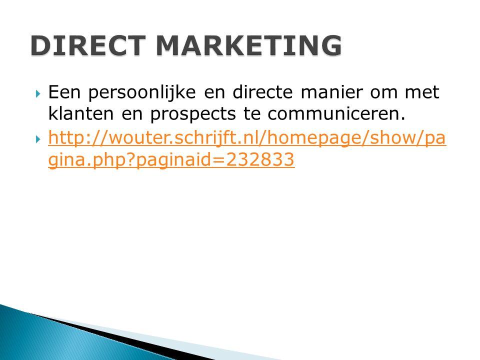  Een persoonlijke en directe manier om met klanten en prospects te communiceren.  http://wouter.schrijft.nl/homepage/show/pa gina.php?paginaid=23283