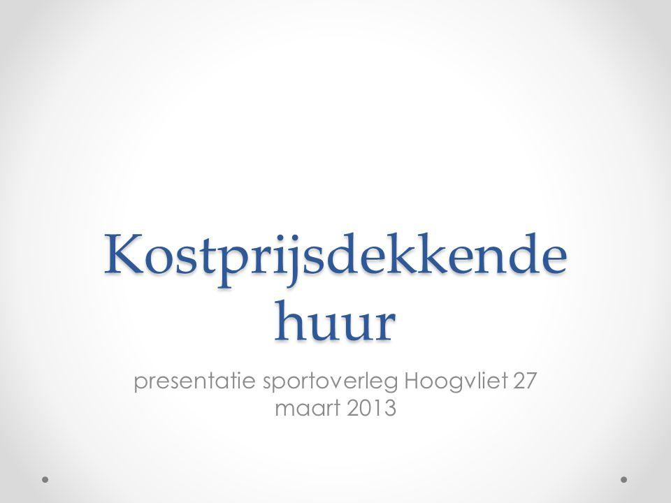 Kostprijsdekkende huur presentatie sportoverleg Hoogvliet 27 maart 2013