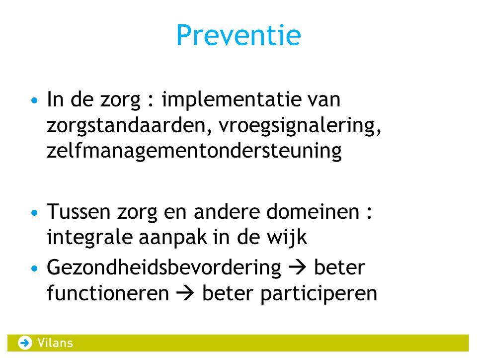 Preventie In de zorg : implementatie van zorgstandaarden, vroegsignalering, zelfmanagementondersteuning Tussen zorg en andere domeinen : integrale aan