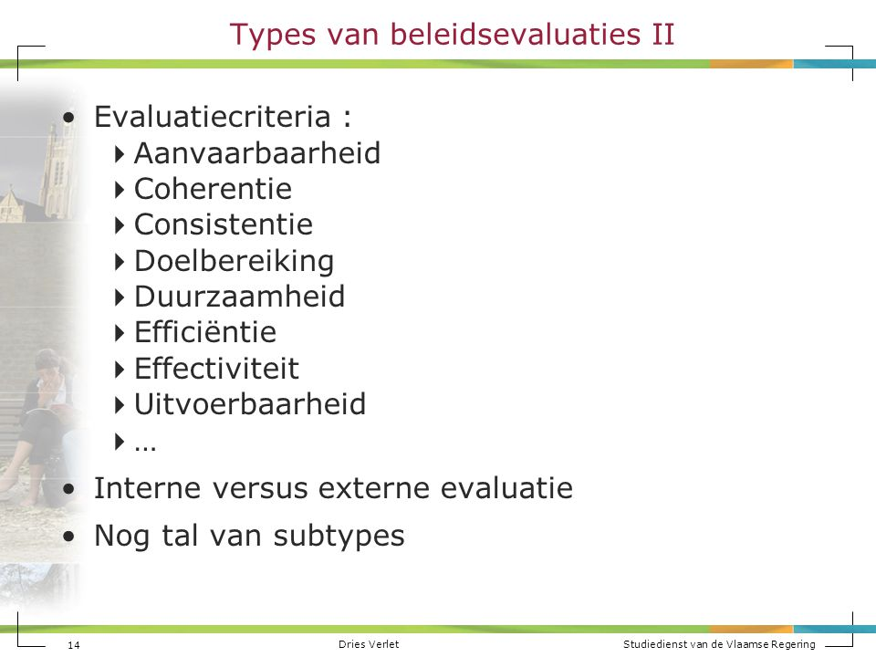 Dries Verlet Studiedienst van de Vlaamse Regering 14 Types van beleidsevaluaties II Evaluatiecriteria :  Aanvaarbaarheid  Coherentie  Consistentie