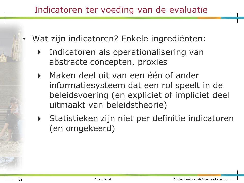 Dries Verlet Studiedienst van de Vlaamse Regering 15 Wat zijn indicatoren? Enkele ingrediënten:  Indicatoren als operationalisering van abstracte con