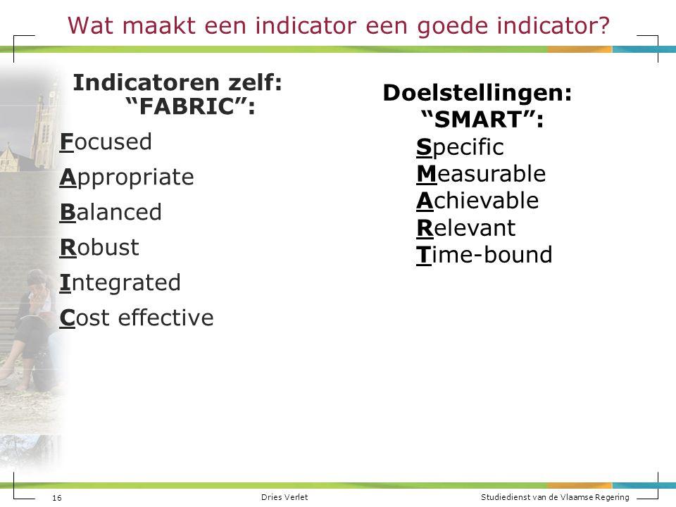 """Dries Verlet Studiedienst van de Vlaamse Regering 16 Wat maakt een indicator een goede indicator? Indicatoren zelf: """"FABRIC"""": Focused Appropriate Bala"""