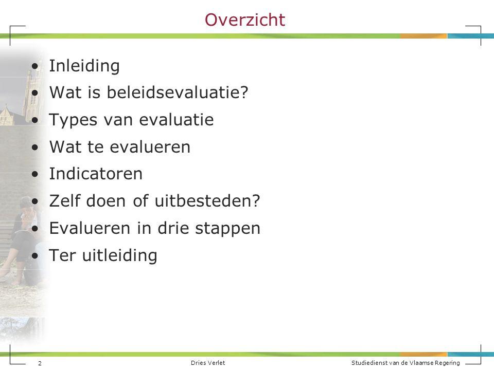 Dries Verlet Studiedienst van de Vlaamse Regering 2 Overzicht Inleiding Wat is beleidsevaluatie? Types van evaluatie Wat te evalueren Indicatoren Zelf
