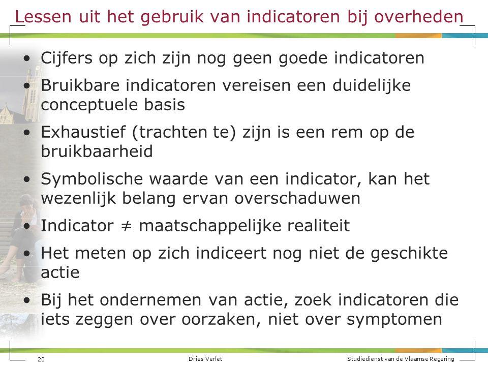 Dries Verlet Studiedienst van de Vlaamse Regering 20 Lessen uit het gebruik van indicatoren bij overheden Cijfers op zich zijn nog geen goede indicato