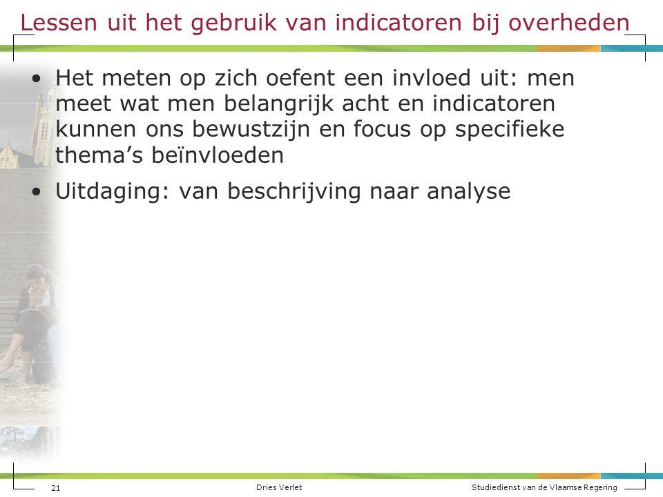 Dries Verlet Studiedienst van de Vlaamse Regering 21 Lessen uit het gebruik van indicatoren bij overheden Het meten op zich oefent een invloed uit: me