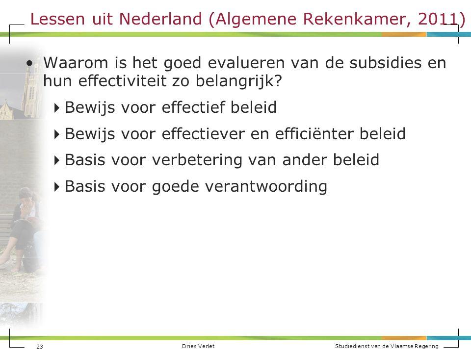 Dries Verlet Studiedienst van de Vlaamse Regering Lessen uit Nederland (Algemene Rekenkamer, 2011) Waarom is het goed evalueren van de subsidies en hu