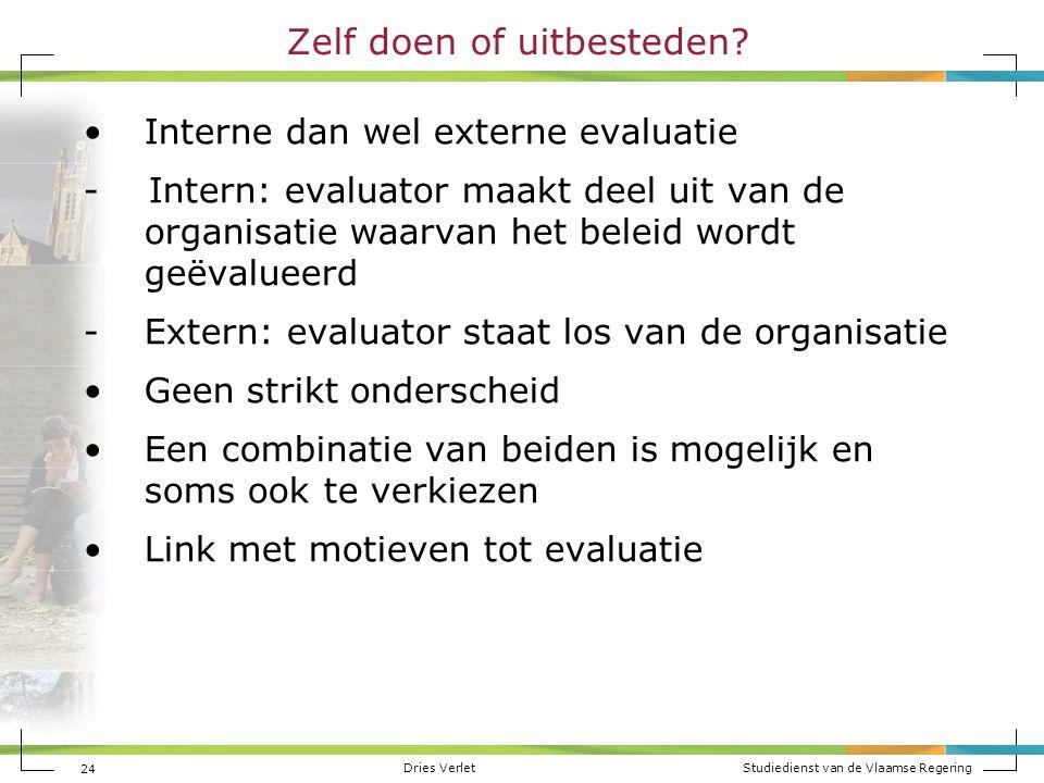 Dries Verlet Studiedienst van de Vlaamse Regering 24 Zelf doen of uitbesteden? Interne dan wel externe evaluatie - Intern: evaluator maakt deel uit va