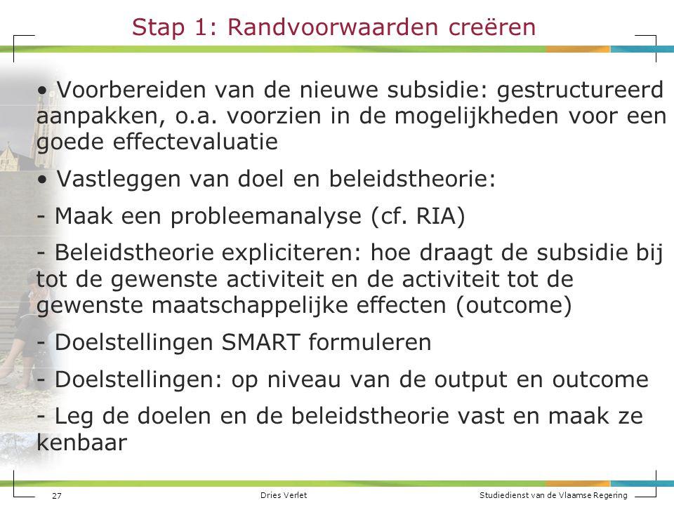 Dries Verlet Studiedienst van de Vlaamse Regering Stap 1: Randvoorwaarden creëren Voorbereiden van de nieuwe subsidie: gestructureerd aanpakken, o.a.