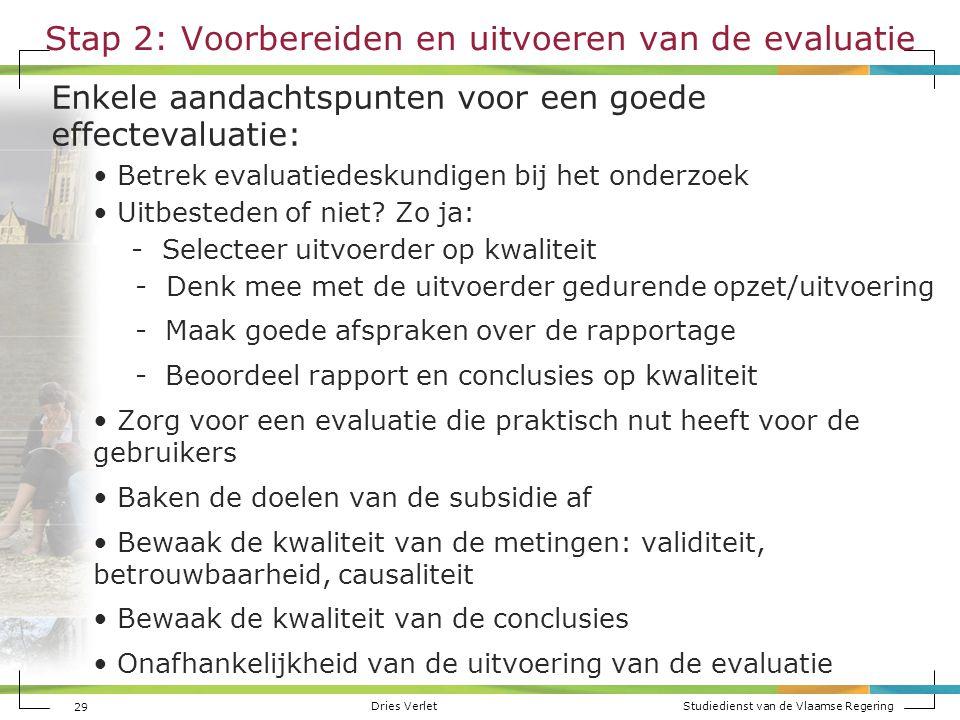 Dries Verlet Studiedienst van de Vlaamse Regering Stap 2: Voorbereiden en uitvoeren van de evaluatie Enkele aandachtspunten voor een goede effectevalu