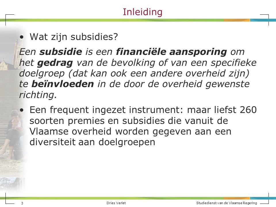 Dries Verlet Studiedienst van de Vlaamse Regering 4 Inleiding Soorten premies en subsidies:  Bouwen, wonen en energie (35)  Cultuur, sport en vrije tijd (34)  Economie en werk (75)  Gezin, welzijn en gezondheid (63)  Mobiliteit en openbare werken (9)  Natuur en milieu (14)  Onderwijs en wetenschap (29)  Overheid (9) Bron: http://www.vlaanderen.be/nl/premies-en- subsidieshttp://www.vlaanderen.be/nl/premies-en- subsidies Belangrijke uitgavepost van de Vlaamse overheid