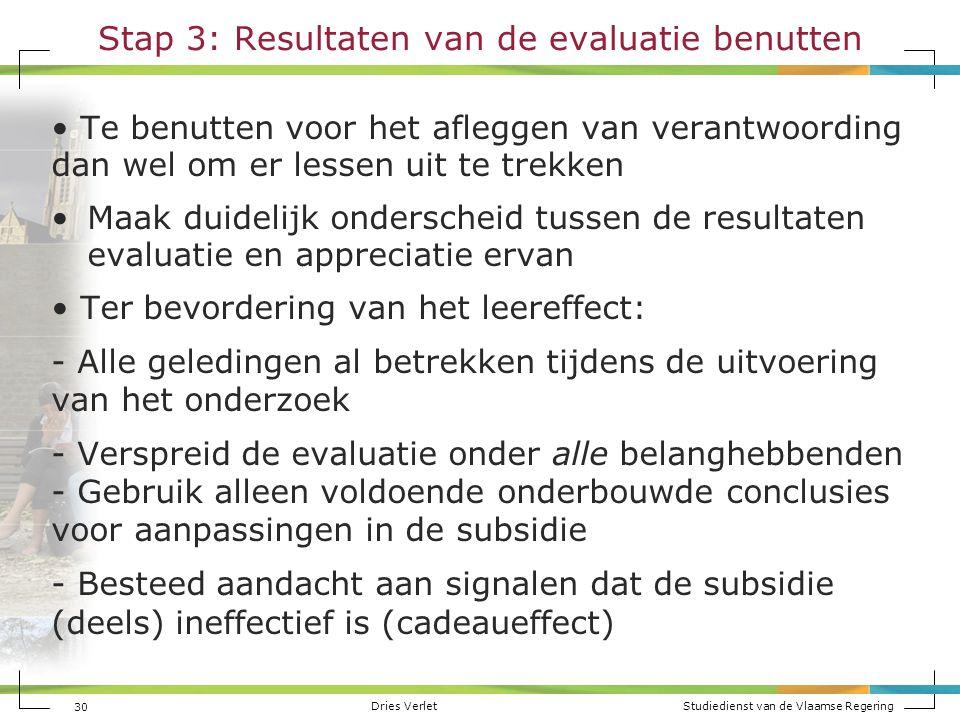 Dries Verlet Studiedienst van de Vlaamse Regering Stap 3: Resultaten van de evaluatie benutten Te benutten voor het afleggen van verantwoording dan we