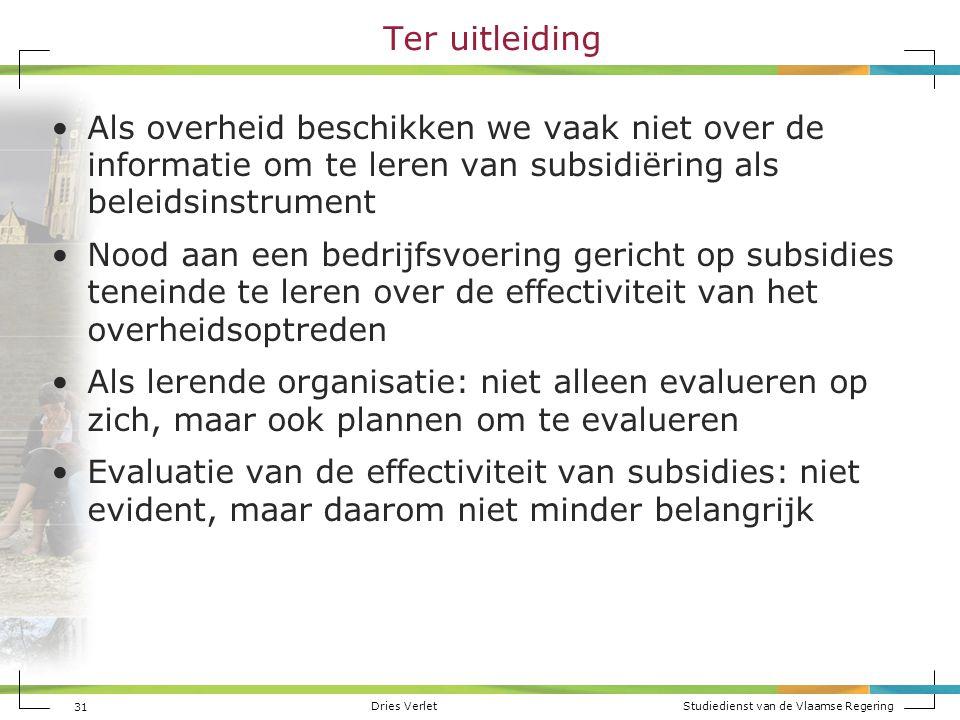 Dries Verlet Studiedienst van de Vlaamse Regering Ter uitleiding Als overheid beschikken we vaak niet over de informatie om te leren van subsidiëring