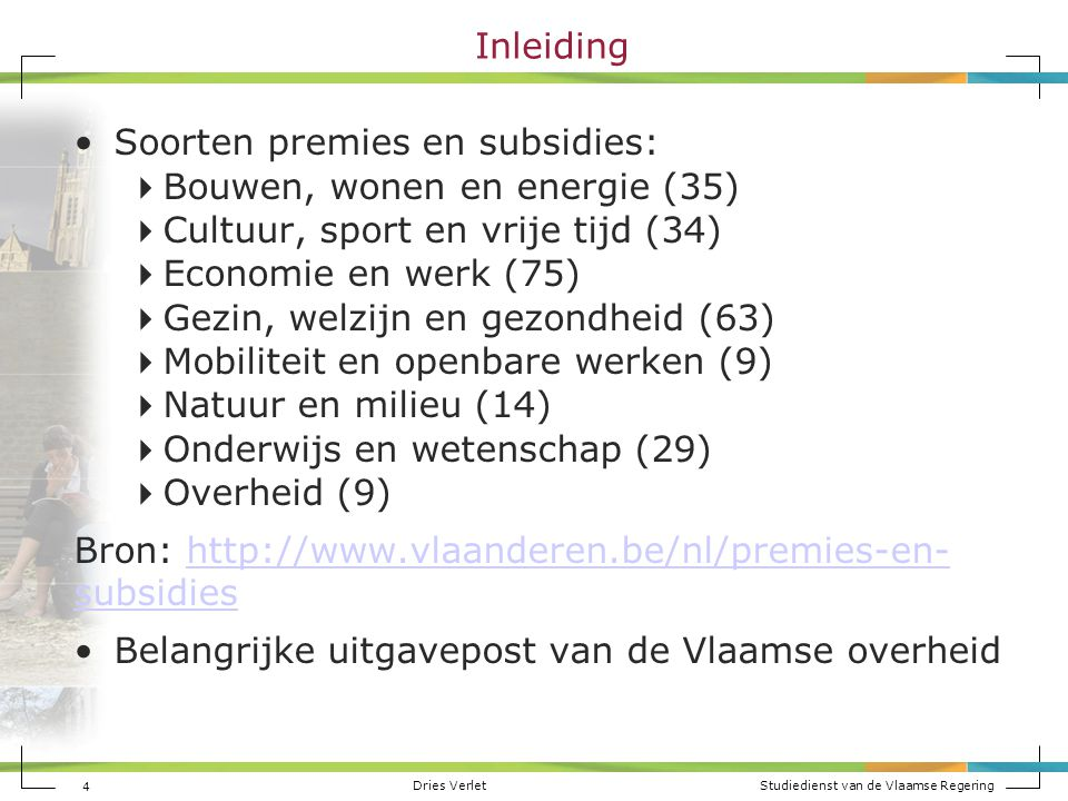 Dries Verlet Studiedienst van de Vlaamse Regering 4 Inleiding Soorten premies en subsidies:  Bouwen, wonen en energie (35)  Cultuur, sport en vrije