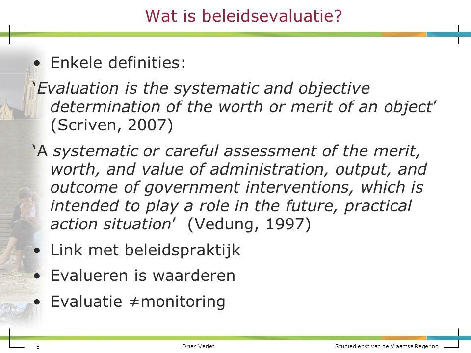 Dries Verlet Studiedienst van de Vlaamse Regering 5 Wat is beleidsevaluatie? Enkele definities: 'Evaluation is the systematic and objective determinat
