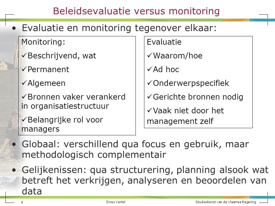 Dries Verlet Studiedienst van de Vlaamse Regering 6 Beleidsevaluatie versus monitoring Evaluatie en monitoring tegenover elkaar: Globaal: verschillend