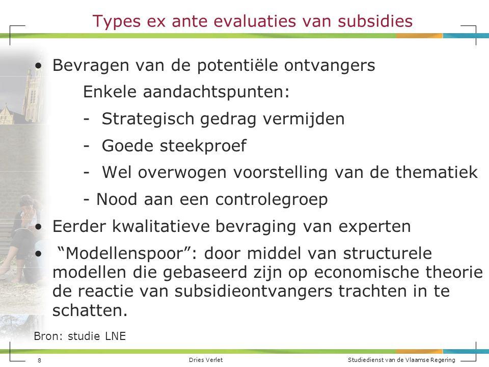 Dries Verlet Studiedienst van de Vlaamse Regering 8 Types ex ante evaluaties van subsidies Bevragen van de potentiële ontvangers Enkele aandachtspunte