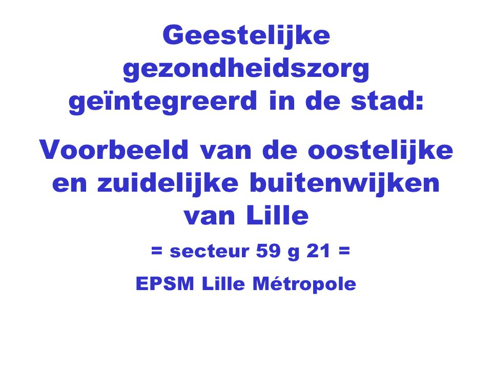 Geestelijke gezondheidszorg geïntegreerd in de stad: Voorbeeld van de oostelijke en zuidelijke buitenwijken van Lille = secteur 59 g 21 = EPSM Lille M