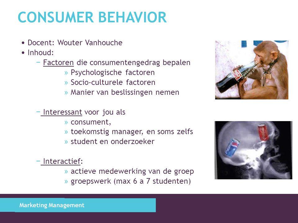 CONSUMER BEHAVIOR Docent: Wouter Vanhouche Inhoud: − Factoren die consumentengedrag bepalen » Psychologische factoren » Socio-culturele factoren » Man