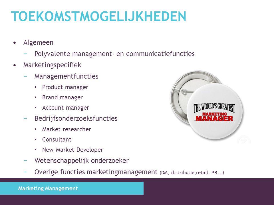 TOEKOMSTMOGELIJKHEDEN Algemeen − Polyvalente management- en communicatiefuncties Marketingspecifiek − Managementfuncties Product manager Brand manager