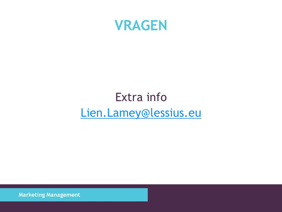 VRAGEN Extra info Lien.Lamey@lessius.eu Marketing Management