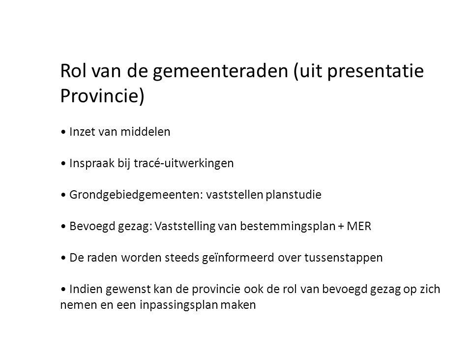 Rol van de gemeenteraden (uit presentatie Provincie) Inzet van middelen Inspraak bij tracé-uitwerkingen Grondgebiedgemeenten: vaststellen planstudie B