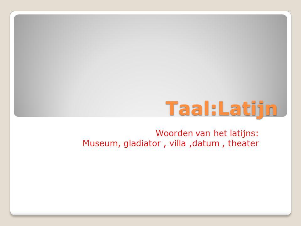 Taal:Latijn Woorden van het latijns: Museum, gladiator, villa,datum, theater