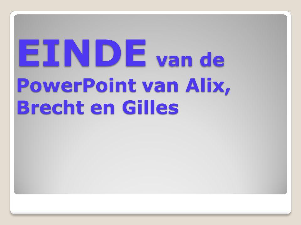 EINDE van de PowerPoint van Alix, Brecht en Gilles
