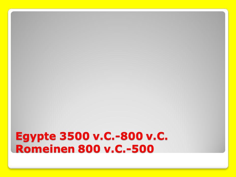 Egypte 3500 v.C.-800 v.C. Romeinen 800 v.C.-500