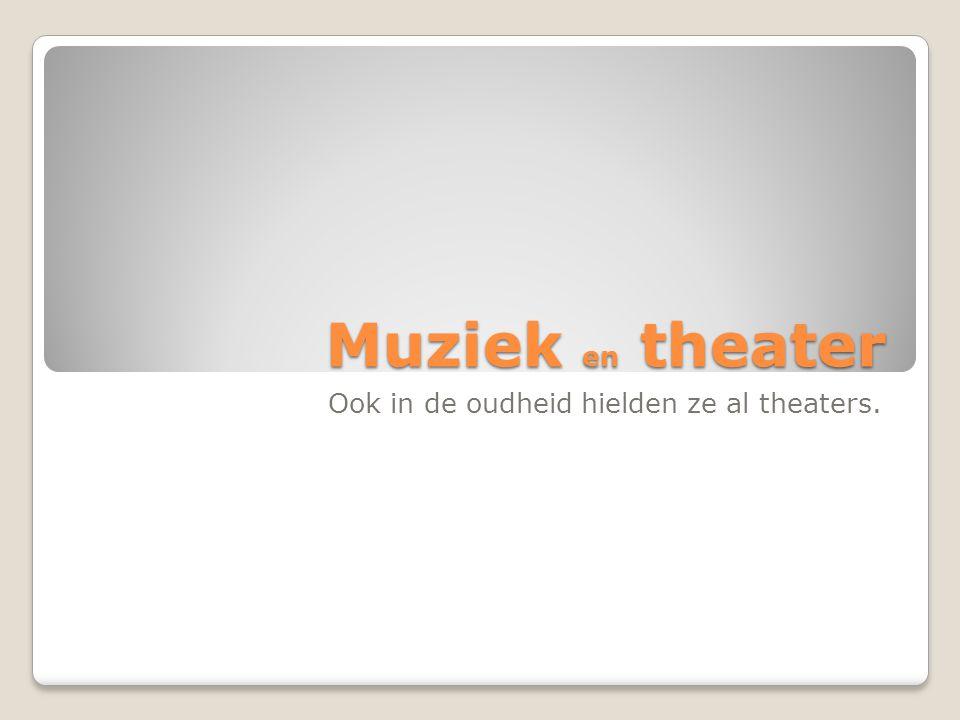 Muziek en theater Ook in de oudheid hielden ze al theaters.