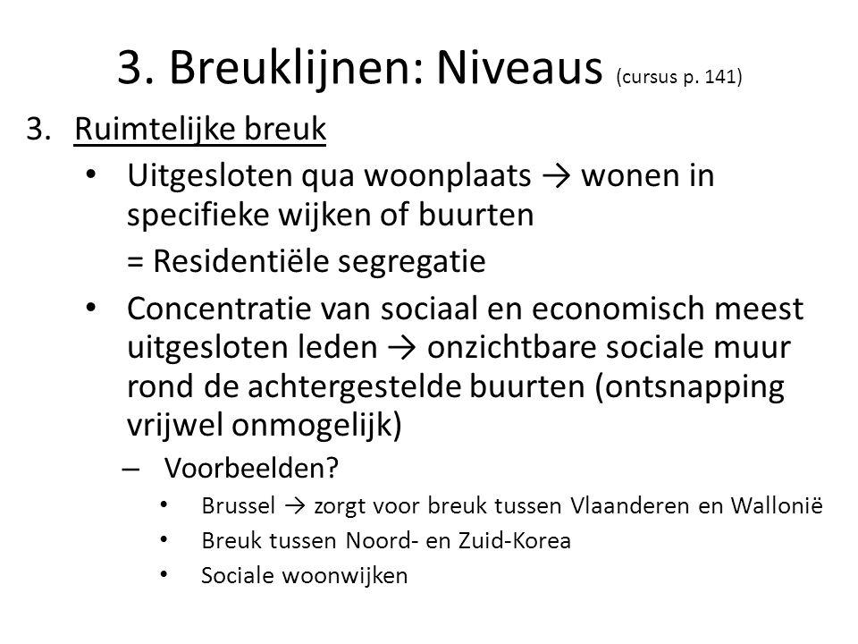 3. Breuklijnen: Niveaus (cursus p. 141) 3.Ruimtelijke breuk Uitgesloten qua woonplaats → wonen in specifieke wijken of buurten = Residentiële segregat