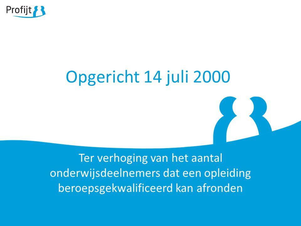 Opgericht 14 juli 2000 Ter verhoging van het aantal onderwijsdeelnemers dat een opleiding beroepsgekwalificeerd kan afronden