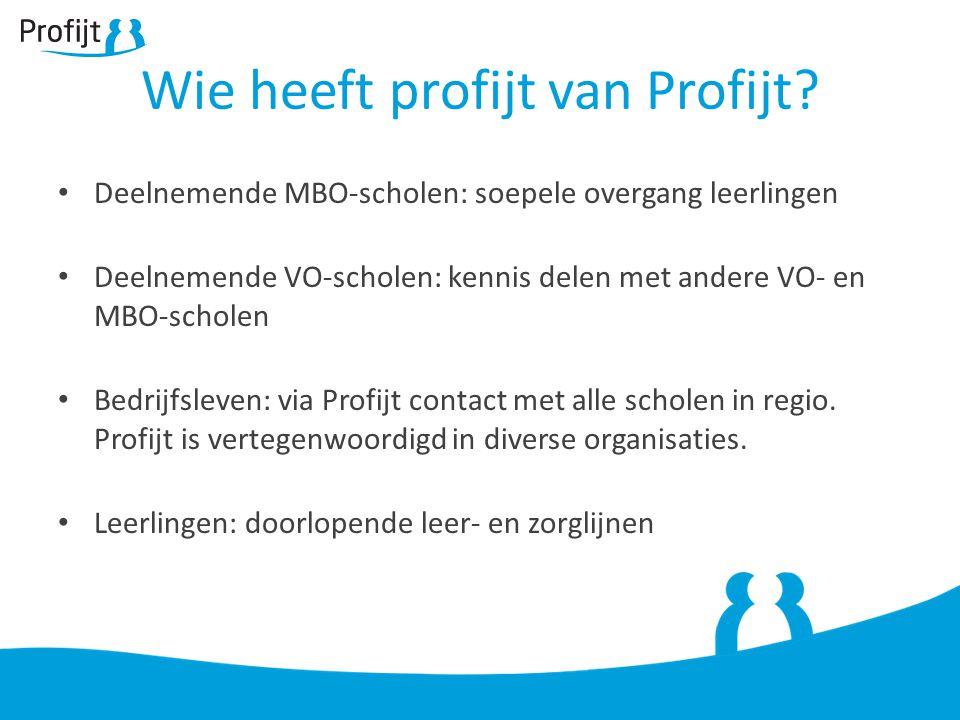 Deelnemende MBO-scholen: soepele overgang leerlingen Deelnemende VO-scholen: kennis delen met andere VO- en MBO-scholen Bedrijfsleven: via Profijt contact met alle scholen in regio.