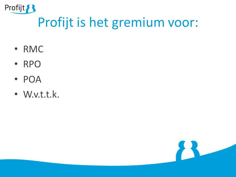 Profijt is het gremium voor: RMC RPO POA W.v.t.t.k.