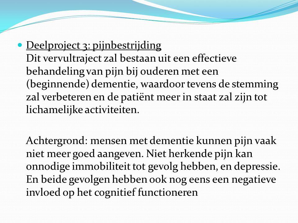 Deelproject 3: pijnbestrijding Dit vervultraject zal bestaan uit een effectieve behandeling van pijn bij ouderen met een (beginnende) dementie, waardo