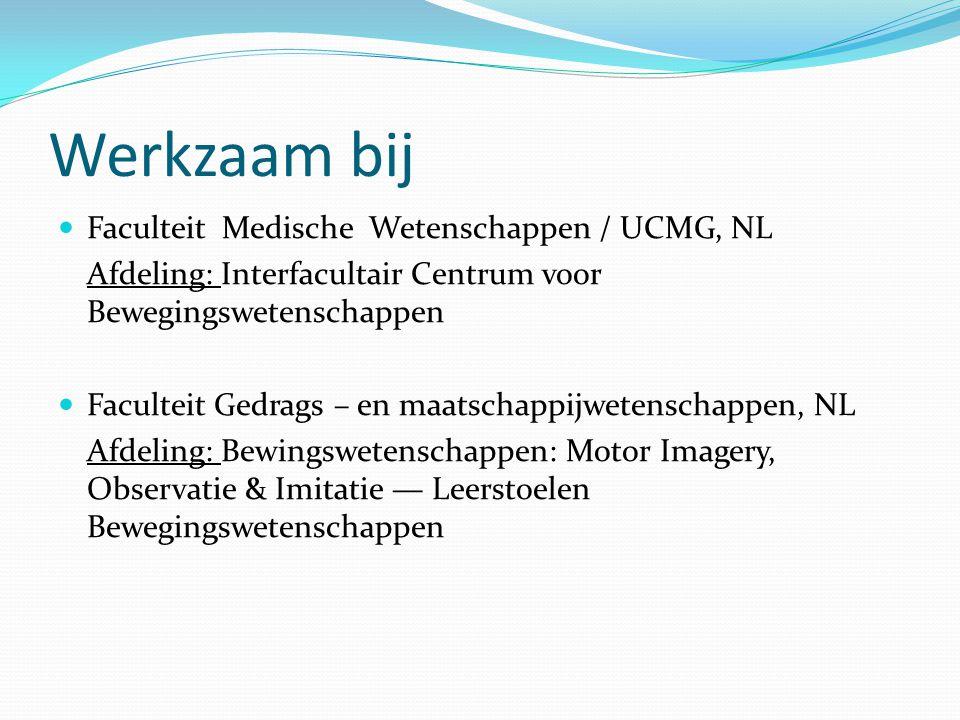 Werkzaam bij Faculteit Medische Wetenschappen / UCMG, NL Afdeling: Interfacultair Centrum voor Bewegingswetenschappen Faculteit Gedrags – en maatschap