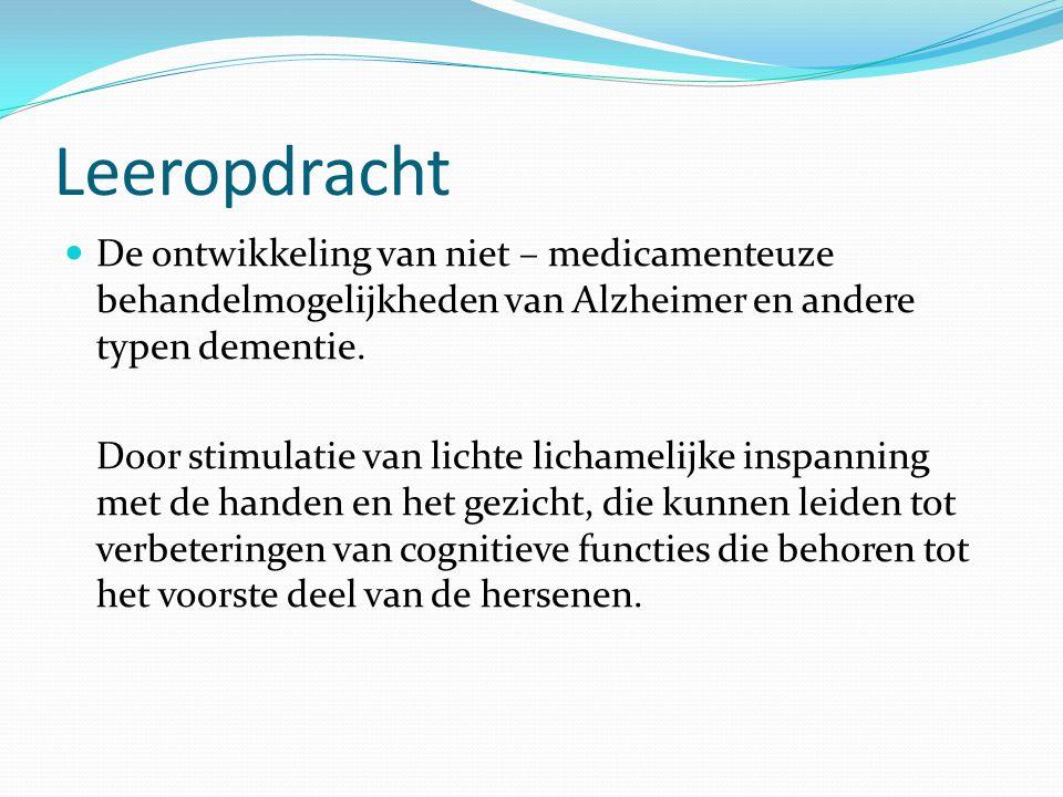 Leeropdracht De ontwikkeling van niet – medicamenteuze behandelmogelijkheden van Alzheimer en andere typen dementie. Door stimulatie van lichte licham