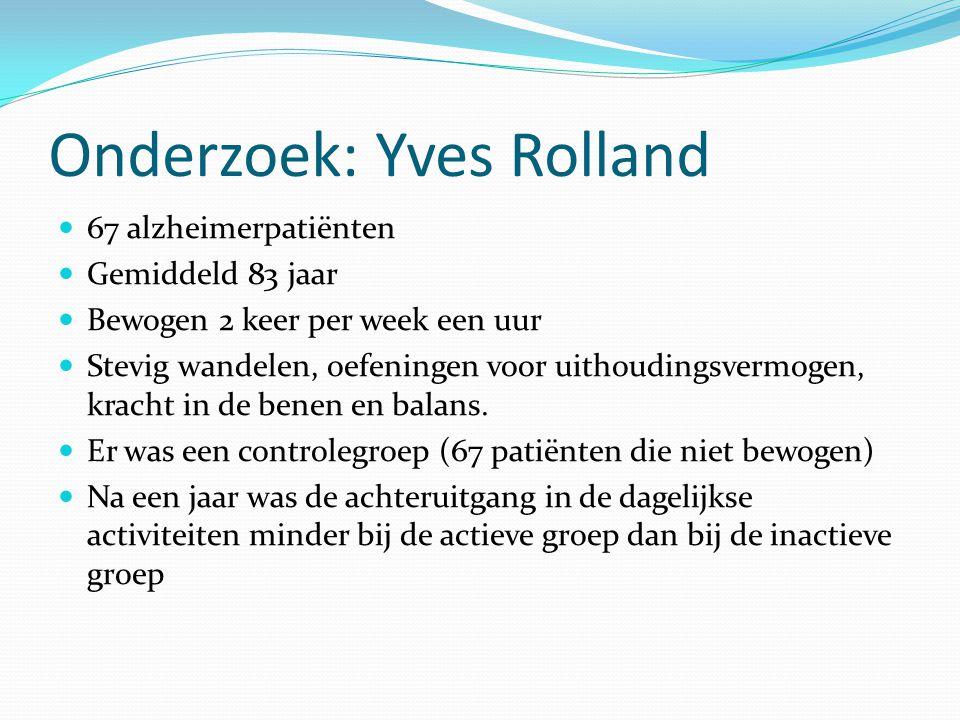 Onderzoek: Yves Rolland 67 alzheimerpatiënten Gemiddeld 83 jaar Bewogen 2 keer per week een uur Stevig wandelen, oefeningen voor uithoudingsvermogen,