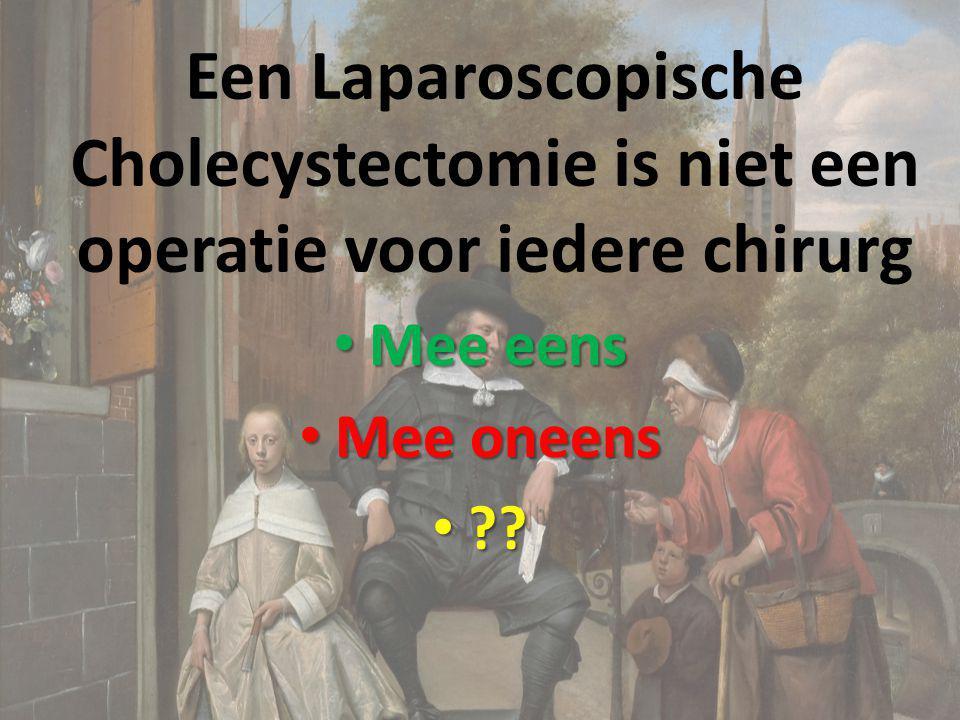 Een Laparoscopische Cholecystectomie is niet een operatie voor iedere chirurg Mee eens Mee eens Mee oneens Mee oneens ?? ??