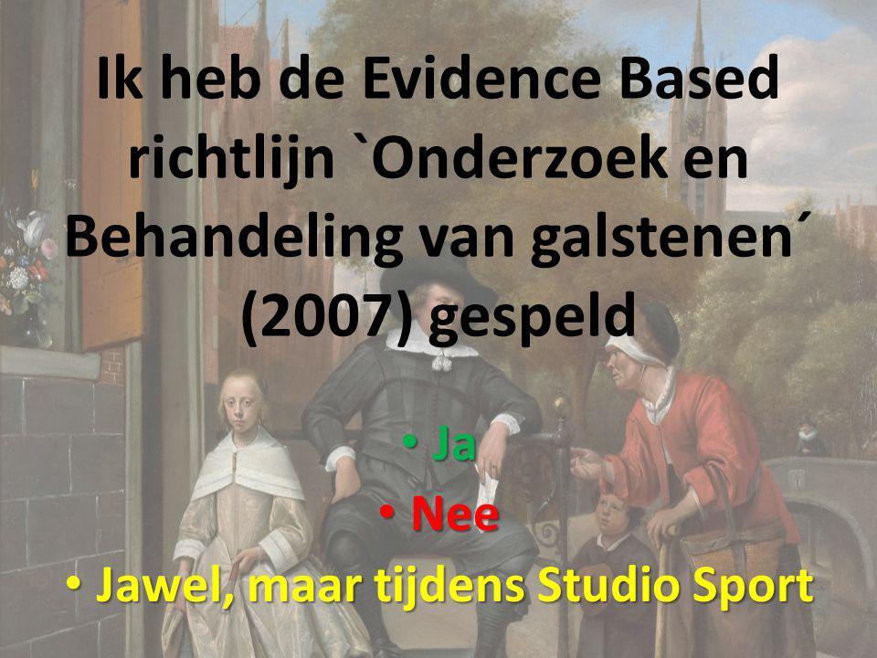 Ik heb de Evidence Based richtlijn `Onderzoek en Behandeling van galstenen´ (2007) gespeld Ja Ja Nee Nee Jawel, maar tijdens Studio Sport Jawel, maar