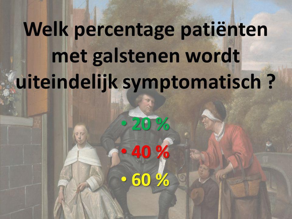 Welk percentage patiënten met galstenen wordt uiteindelijk symptomatisch ? 20 % 20 % 40 % 40 % 60 % 60 %