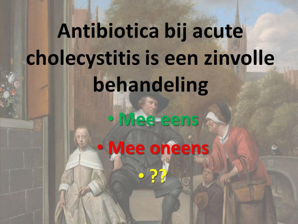 Antibiotica bij acute cholecystitis is een zinvolle behandeling Mee eens Mee eens Mee oneens Mee oneens ?? ??