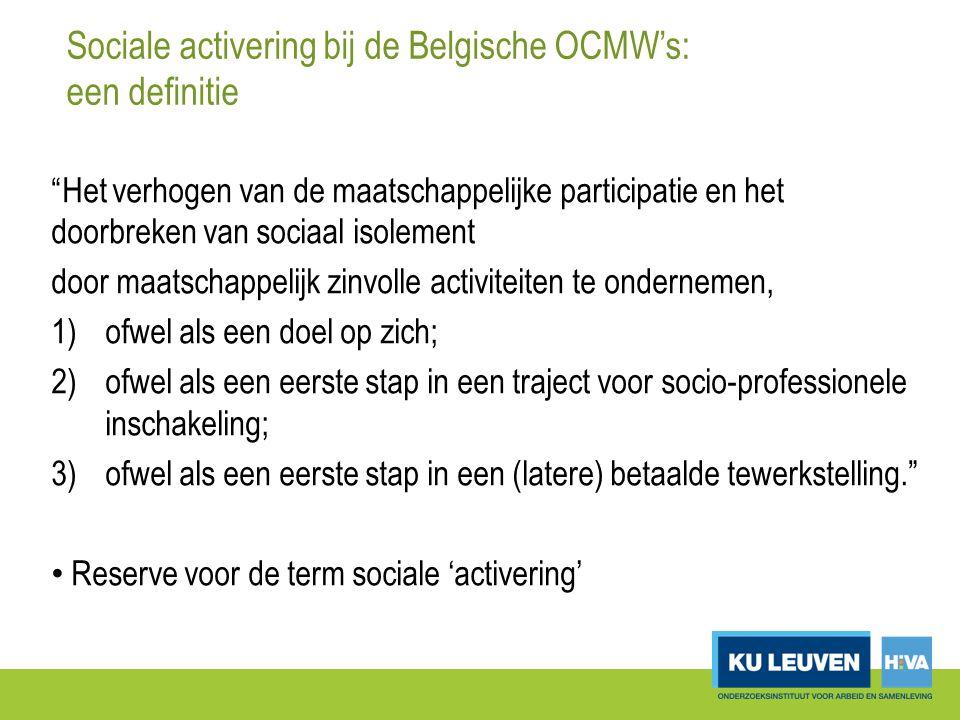 Sociale activering bij de Belgische OCMW's: een definitie Het verhogen van de maatschappelijke participatie en het doorbreken van sociaal isolement door maatschappelijk zinvolle activiteiten te ondernemen, 1)ofwel als een doel op zich; 2)ofwel als een eerste stap in een traject voor socio-professionele inschakeling; 3)ofwel als een eerste stap in een (latere) betaalde tewerkstelling. Reserve voor de term sociale 'activering'