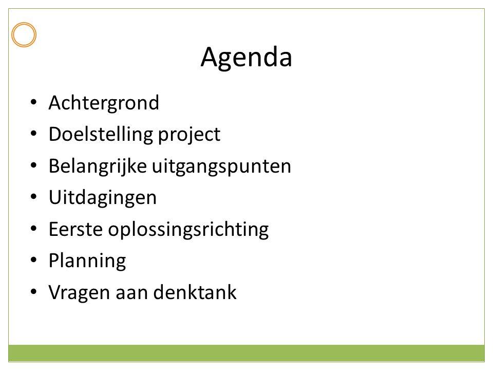 Agenda Achtergrond Doelstelling project Belangrijke uitgangspunten Uitdagingen Eerste oplossingsrichting Planning Vragen aan denktank